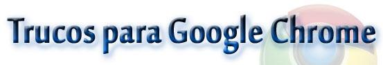 Los trucos para Google Chrome